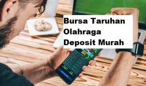 Bermain di Bursa Taruhan Olahraga Deposit Murah